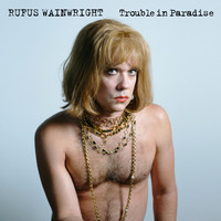 Rufus Wainwright - Trouble In Paradise