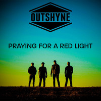 Outshyne - Praying for a Red Light