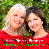 Smith Sisters Bluegrass - Christmas in July for April