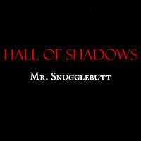 Hall of Shadows - Mr. Snugglebutt (Explicit)
