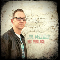 Joe McClour - Big Mistake