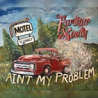 Further South - Ain't My Problem