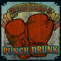 The Fargo Railroad Co. - Punch Drunk