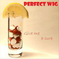 Perfect Wig - Give Me a Cure (Explicit)