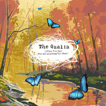 The Qualia - (When You Die) You Get Anything You Want