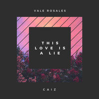 Vale Rosales - This Love Is a Lie (feat. Caiz)