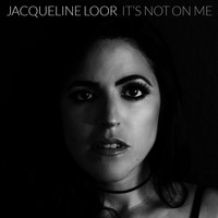 Jacqueline Loor - It's Not on Me