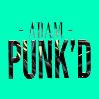 Adam - Punk'd (Explicit)
