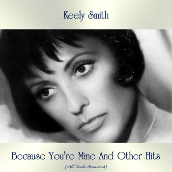 Keely Smith - Because You're Mine And Other Hits (All Tracks Remastered)