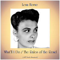 Lena Horne - What'll I Do / The Rules of the Road (All Tracks Remastered)