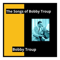 Bobby Troup - The Songs of Bobby Troup