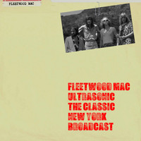 Fleetwood Mac - Ultrasonic the Classic New York Broadcast