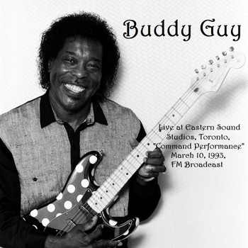 Buddy Guy - Live At Eastern Sound Studios, Toronto, 'Command Performance', March 10th 1993, FM Broadcast (Remastered)