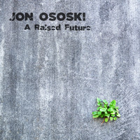 Jon Ososki - A Raised Future
