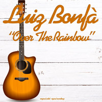 Luiz BonfÀ - Over the Rainbow