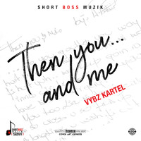 Vybz Kartel - Then You... And Me (Explicit)