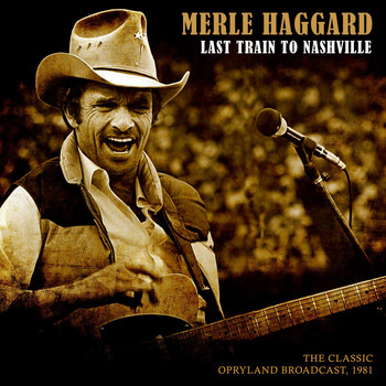 Merle Haggard - Last Train to Nashville (Live 1981)