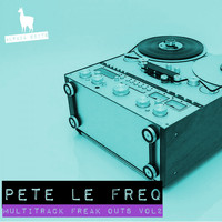 Pete Le Freq - Multitrack Freak Outs, Vol. 2
