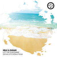 Milk & Sugar - Let the Sun Shine (Mathieu & Florzinho Remix)