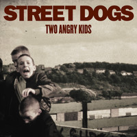 Street Dogs - Two Angry Kids