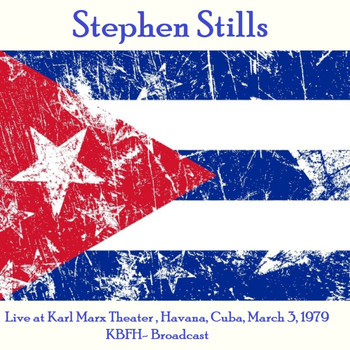 Stephen Stills - Live At Karl Marx Theater, Havana, Cuba, March 3rd 1979, KBFH Broadcast (Remastered)