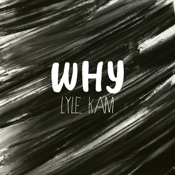 Lyle Kam - Why