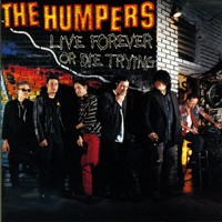 The Humpers - Live Forever Or Die Trying (Explicit)