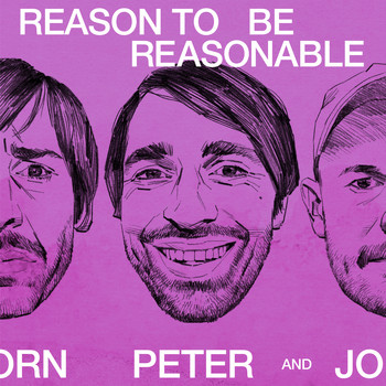Peter Bjorn And John - Reason To Be Reasonable