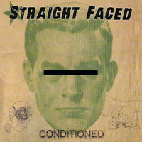Straight Faced - Conditioned