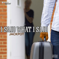 Jackpot - I Said What I Said (Explicit)