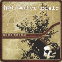 Hot Water Music - The New What Next (Explicit)