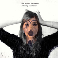 The Blood Brothers - Young Machetes (Bonus Track Version)