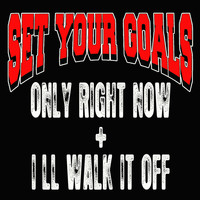 Set Your Goals - Only Right Now + I'll Walk It Off