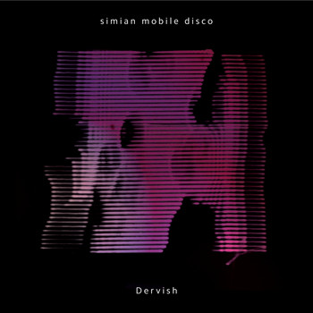 Simian Mobile Disco - Dervish