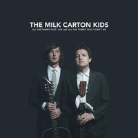 The Milk Carton Kids - All the Things That I Did and All the Things That I Didn't Do