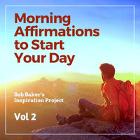 Bob Baker's Inspiration Project - Morning Affirmations to Start Your Day, Vol 2