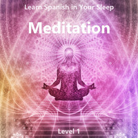 The Earbookers - Learn Spanish in Your Sleep: Meditation (Level 1)