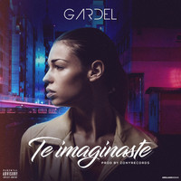 Gardel - Te Imaginaste (Explicit)