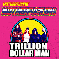Motherfuckin' Motherfuckers - Trillion Dollar Man (Explicit)