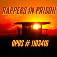 Rappers in Prison - Opus# 1103416 (Explicit)