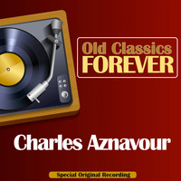 Charles Aznavour - Old Classics Forever (Special Original Recording)