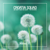 Croatia Squad - We Don't Need No Sleep (The Remixes)
