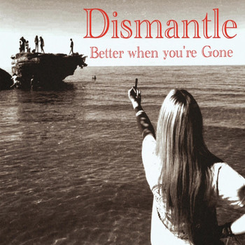 Dismantle - Better When You're Gone (Explicit)