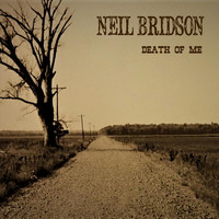 Neil Bridson - Death of Me