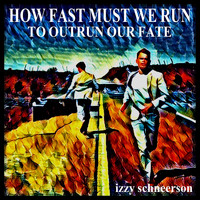 Izzy Schneerson - How Fast Must We Run to Outrun Our Fate