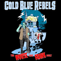 Cold Blue Rebels - The House That Frank Built