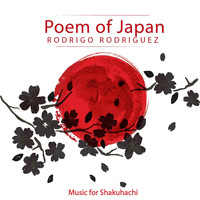 Rodrigo Rodriguez - Poem of Japan: Music for Shakuhachi