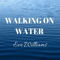Eve Williams - Walking on Water