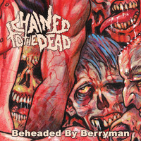 Chained to the Dead - Beheaded by Berryman