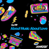 DJ PP - About Music About Love